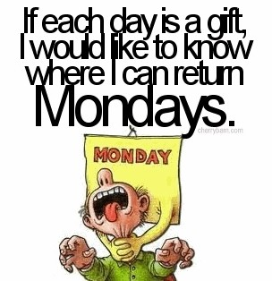 Old School Quote On Each Day Being A Gift Except For Mondays