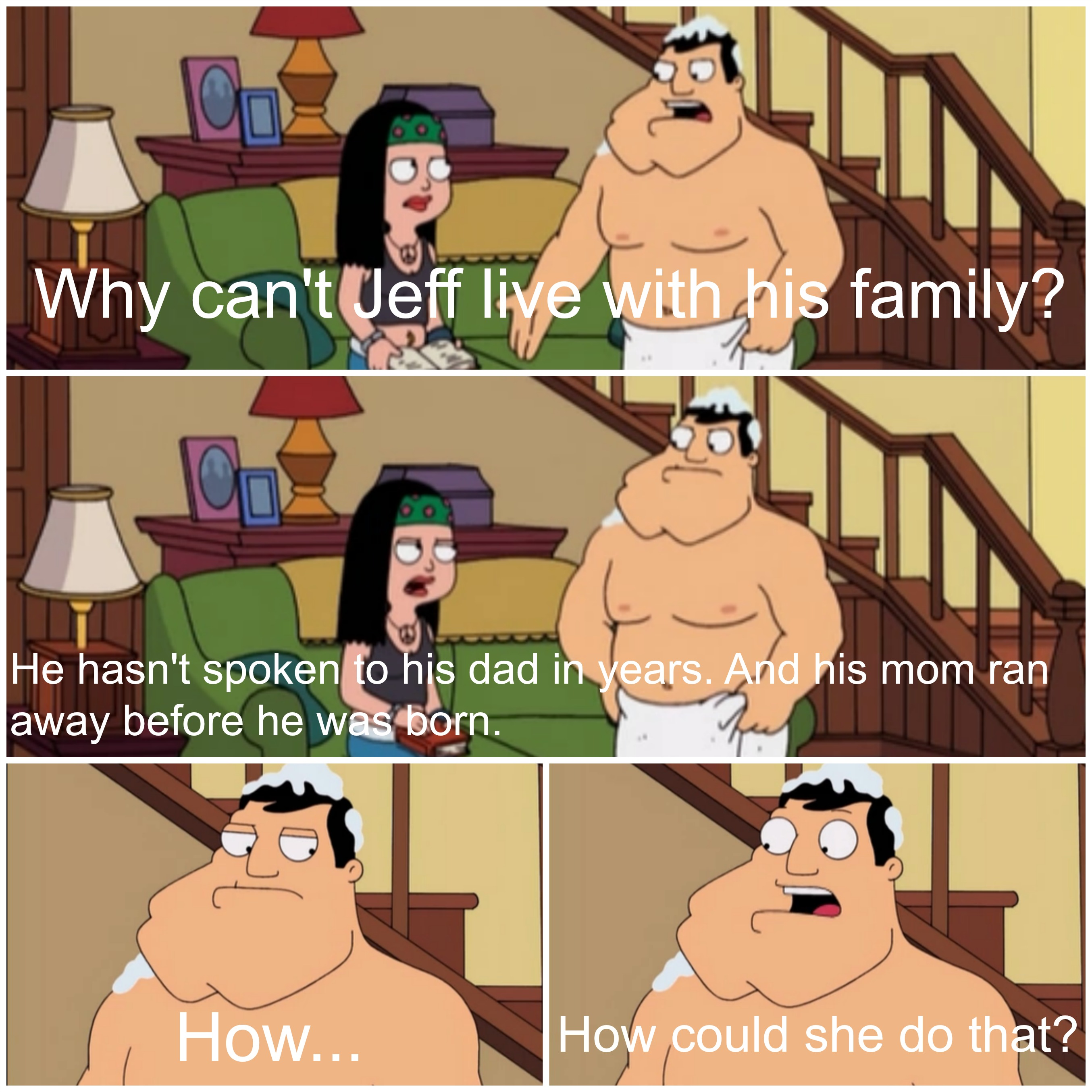 Stan Wonders Why Jeff Can T Live With His Family On American Dad